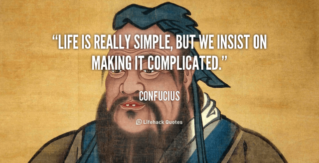 quote-Confucius-life-is-really-simple-but-we-insist-39514